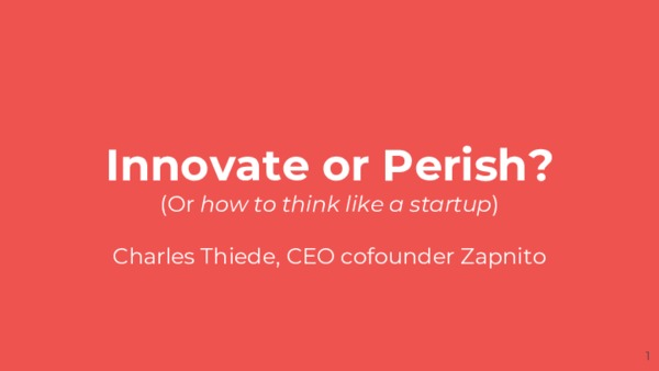 Innovate or Perish Presentation - or how to think like a startup.