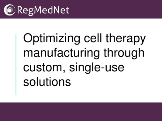 Optimizing cell therapy manufacturing through custom, single-use solutions