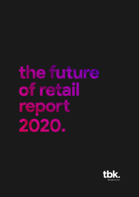 tbk: the future of retail report 2020.