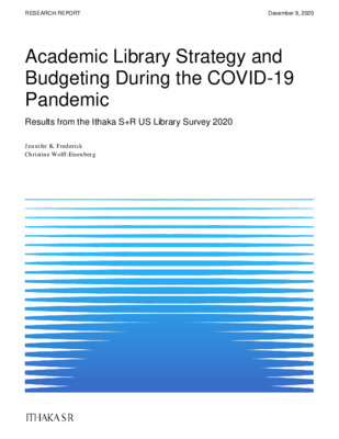 Academic Library Strategy and Budgeting During the COVID-19 Pandemic | Jennifer K. Frederick and Christine Wolff-Eisenberg | Research Report, Ithaka S+R, December 9, 2020