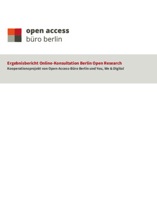 Ergebnisbericht Online-Konsultation Berlin Open Research: Kooperationsprojekt von Open-Access-Büro Berlin und You, We & Digital | Maxi Kindling et al. | Open-Access-Büro Berlin, 18. März 2021