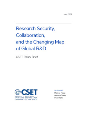 """Flagg, Melissa, Autumn Toney and Paul Harris. """"Research Security, Collaboration, and the Changing Map of Global R&D."""" CSET Policy Brief. (June 2021)."""