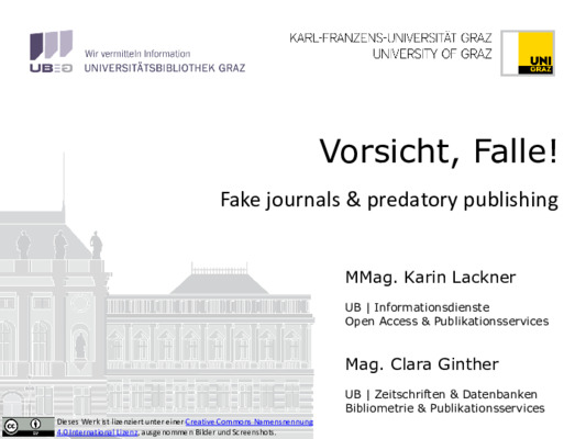 Vorsicht, Falle! Fake journals & predatory publishing | Karin Lackner & Clara Ginther | June, 2018