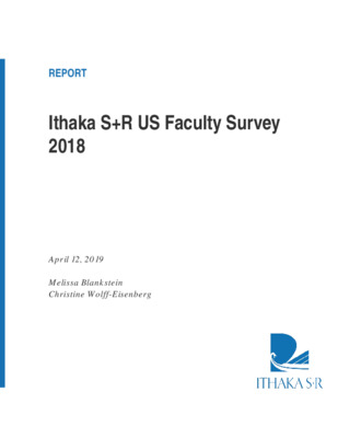 Ithaka S+R US Faculty Survey 2018 | Melissa Blankstein and Christine Wolff-Eisenberg | April 12, 2019