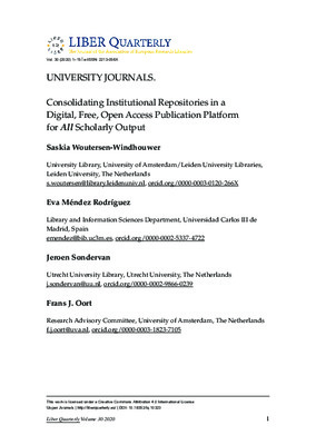 UNIVERSITY JOURNALS. Consolidating institutional repositories in a digital, free, open access publication platform for all scholarly output |  Saskia Woutersen-Windhouwer et al. |  LIBER Quarterly, 30(1), pp.1–15.