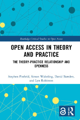 Open Access in Theory and Practice | Stephen Pinfield et al. | Routledge, 8 July 2020