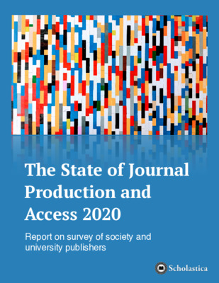 The State of Journal Production and Access 2020: Report on Survey of Society and University Publishers | Scholastica | 13 August 2020