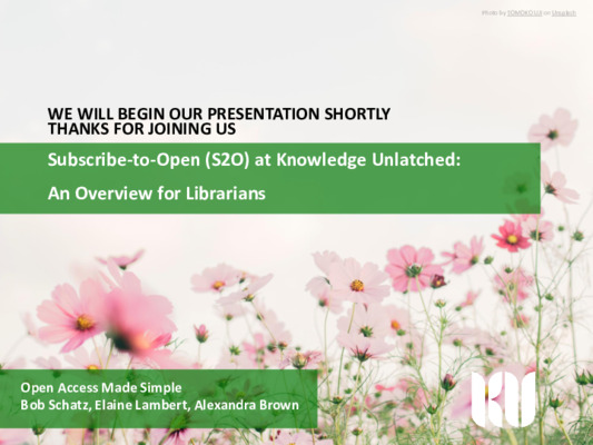 Subscribe-to-Open (S2O) at Knowledge Unlatched: An Overview for Librarians