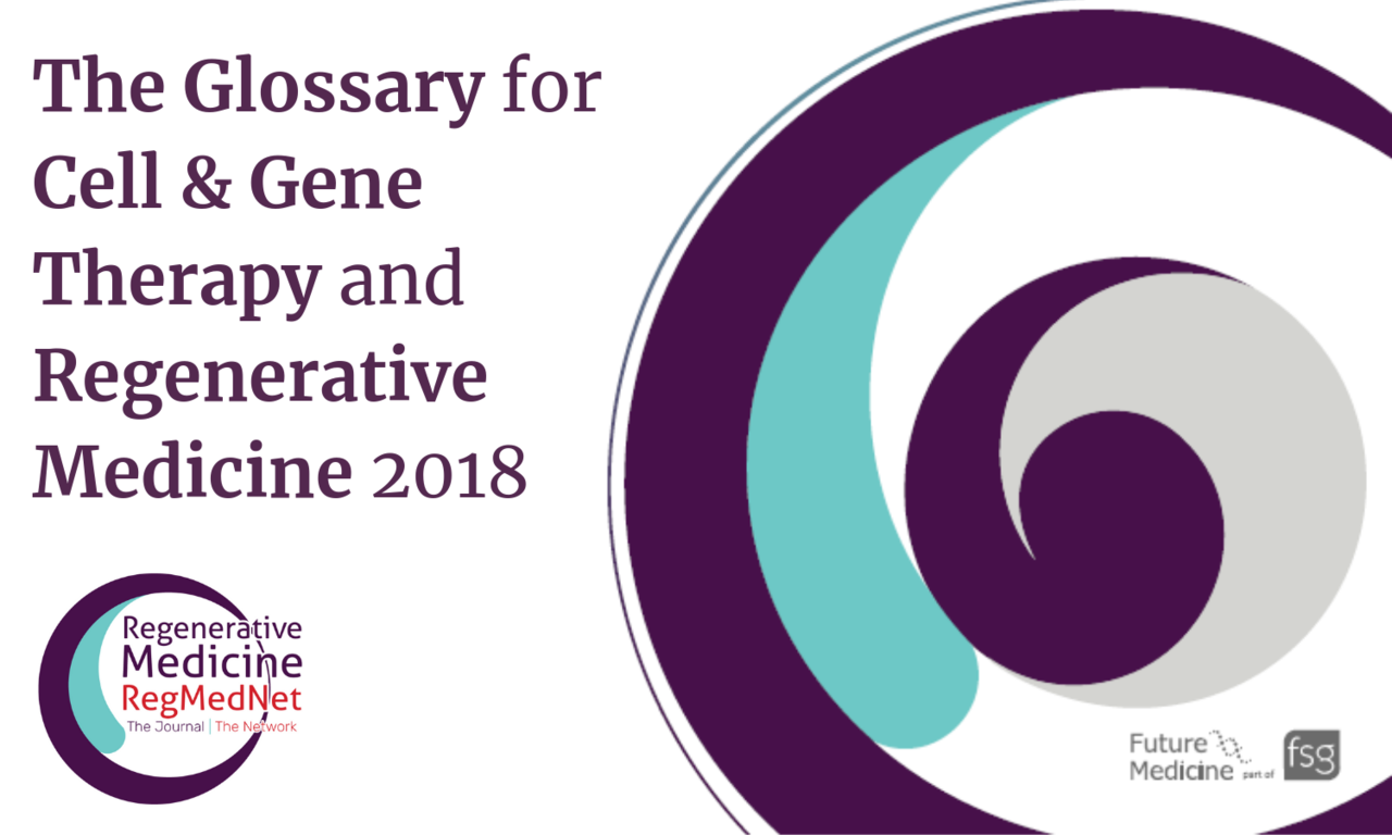 The Glossary for Cell & Gene Therapy and Regenerative Medicine 2018