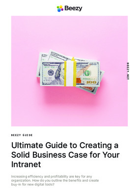 Beezy's Ultimate Guide to Creating a Solid Business Case for Your Intranet