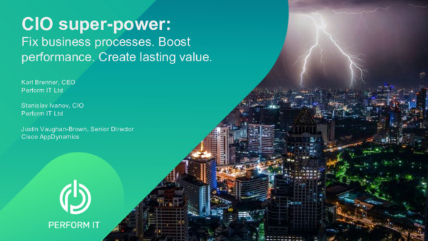 CIO super-power: Fix business processes. Boost performance. Create lasting value.