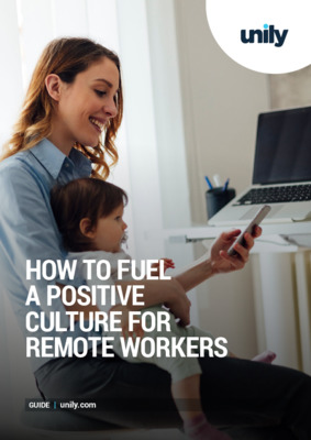 UNILY GUIDE. How to fuel a positive culture for remote workers.
