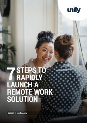 UNILY GUIDE. 7 steps to rapidly launch a remote work solution.