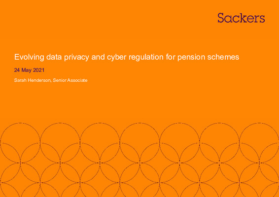 The Impact of Cyber Threats and Evolving Data Privacy Regulation on Pension Schemes Sackers Meeting Slides