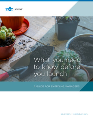SS&C Advent - A Guide for Emerging Managers: What you need to know before you launch