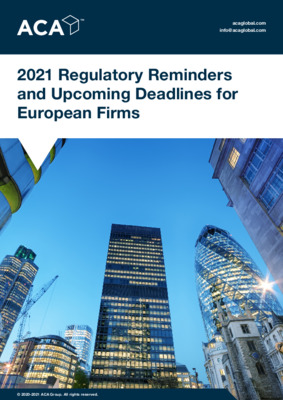 ACA Whitepaper - 2021 Regulatory Reminders and Upcoming Deadlines for European Firms