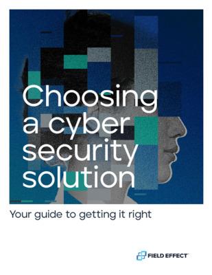 Choosing a Cyber Security Solution eBook - Field Effect