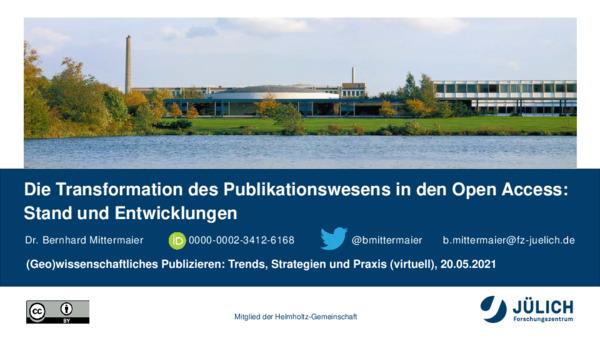 Die Transformation des Publikationswesens in den Open Access Stand und Entwicklungen | Bernhard Mittermaier | Präsentation, Jülich Forschungszentrum, Mai 20, 2021