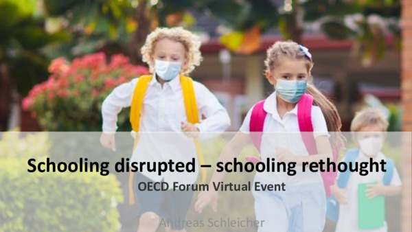 "Schooling disrupted — Schooling rethought: Presentation from the OECD Forum Virtual Event ""Schooling in times of COVID-19"""