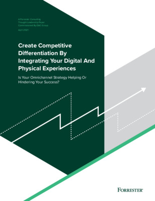 Create Competitive Differentiation by Integrating Your Digital and Physical Experiences