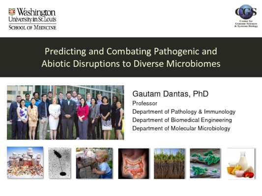 Gautam Dantas - Predicting and Combating Pathogenic and Abiotic Disruptions to Diverse Microbiomes